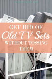How to get rid of old tv sets without trashing them